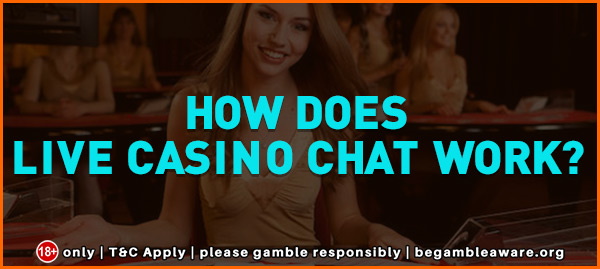How Does Live Casino Chat Work?