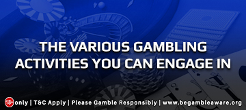 360x162 The various gambling activities you can engage in