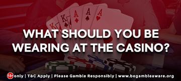 What should you be wearing at the casino