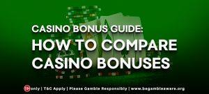 Casino Bonus Guide: How to Compare Casino Bonuses