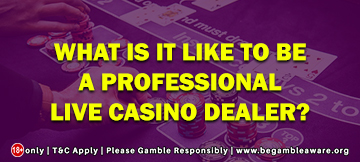 What Is It Like To Be A Professional Live Casino Dealer?