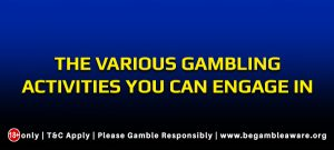 The various gambling activities you can engage in