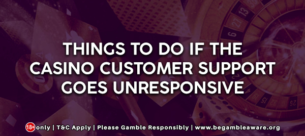 Things to do if the casino customer support goes unresponsive
