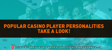 Popular Casino Player Personalities: Take A Look!