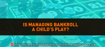 Is managing bankroll a child's play?