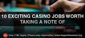 10 Exciting Casino Jobs Worth taking a note of