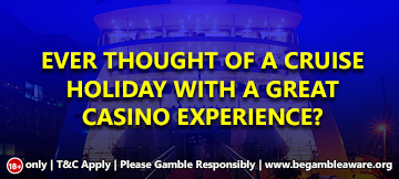 Ever Thought of a Cruise Holiday with a Great Casino Experience?
