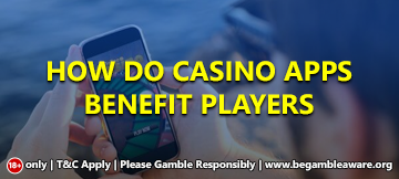 How do casino apps benefit players