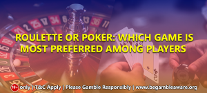Roulette or Poker: Which game is most preferred among players